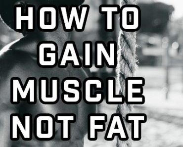 How To Gain Muscle Not Fat